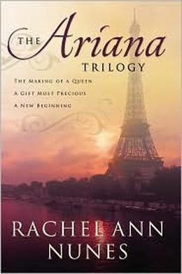 Ariana: The Trilogy by Rachel Ann Nunes