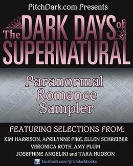 PitchDark Presents the Dark Days of Supernatural Paranormal Romance Sampler by Kim Harrison, Aprilynne Pike, Ellen Schreiber, Veronica Roth, Amy Plum, Josephine Angelini, Tara Hudson