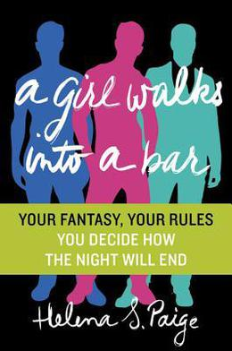 A Girl Walks Into a Bar: Your Fantasy, Your Rules by Helena S. Paige