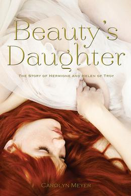 Beauty's Daughter: The Story of Hermione and Helen of Troy by Carolyn Meyer