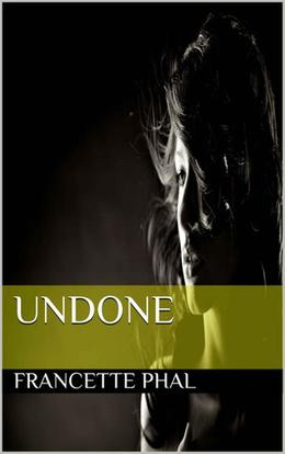 Undone by Francette Phal
