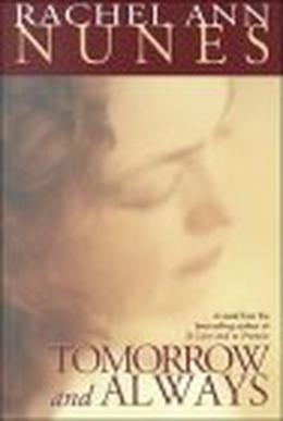 Tomorrow and Always by Rachel Ann Nunes