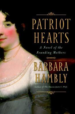 Patriot Hearts: A Novel of the Founding Mothers by Barbara Hambly