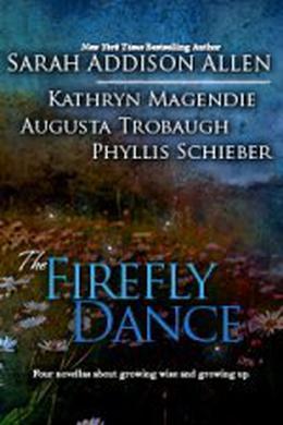 The Firefly Dance by Sarah Addison Allen, Kathryn Magendie, Augusta Trobaugh, Phyllis Schieber