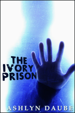 The Ivory Prison by Ashlyn Daube