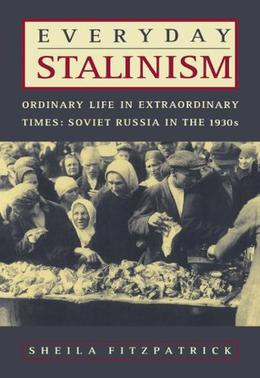 Everyday Stalinism: Ordinary Life in Extraordinary Times: Soviet Russia in the 1930s by Sheila Fitzpatrick