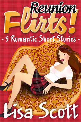 Reunion Flirts! 5 Romantic Short Stories by Lisa Scott