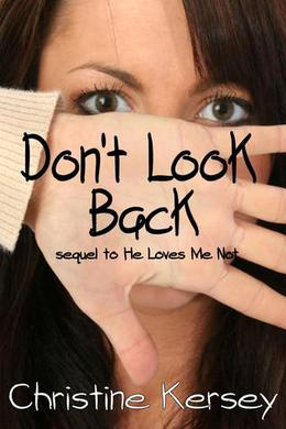Don't Look Back: sequel to He Loves Me Not by Christine Kersey