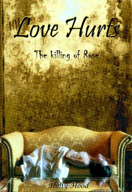 Love Hurts: The Killing of Rose by Holly Hood