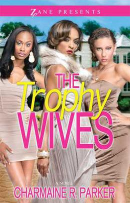 The Trophy Wives: A Novel by Charmaine R. Parker
