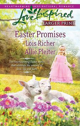 Easter Promises by Lois Richer, Allie Pleiter