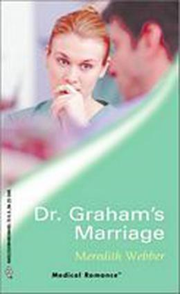 Dr. Graham's Marriage  (Westside Stories) by Meredith Webber