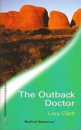 The Outback Doctor  (Harlequin Medical Romance 97)  (Doctors Down Under) by Lucy Clark
