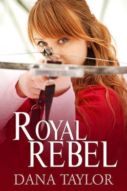 Royal Rebel by Dana Taylor