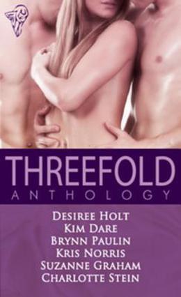 Threefold by Desiree Holt, Charlotte Stein, Kim Dare, Brynn Paulin, Kris Norris, Suzanne Graham