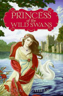 Princess of the Wild Swans (Fairy Tale Princesses) by Diane Zahler, Yvonne Gilbert