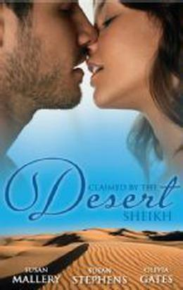 Claimed by the Desert Sheikh by Susan Mallery, Olivia Gates, Susan Stephens