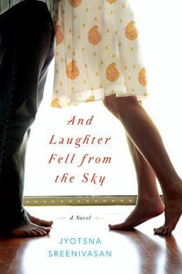 And Laughter Fell from the Sky: A Novel by Jyotsna Sreenivasan