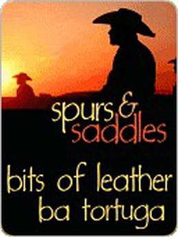 Bits of Leather (Spurs & Saddles) by B.A. Tortuga
