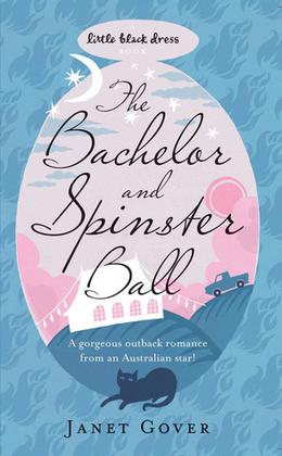 The Bachelor and Spinster Ball by Janet Gover
