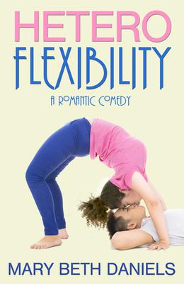 Heteroflexibility: A Romantic Comedy by Mary Beth Daniels