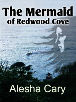 The Mermaid of Redwood Cove by Alesha Cary