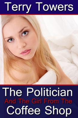 The Politician And The Girl From The Coffee Shop by Terry Towers