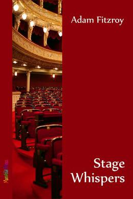 Stage Whispers by Adam Fitzroy