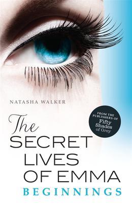 The Secret Lives of Emma: Beginnings by Natasha Walker
