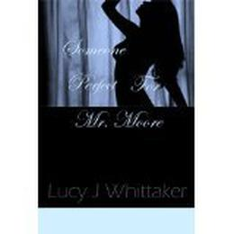 Someone Perfect For Mr. Moore by Lucy J. Whittaker