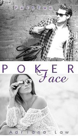 Poker Face: Part Two by Adriana Law