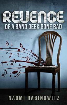 Revenge of a Band Geek Gone Bad by Naomi Rabinowitz