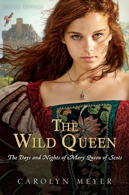 The Wild Queen: The Days and Nights of Mary Queen of Scots by Carolyn Meyer