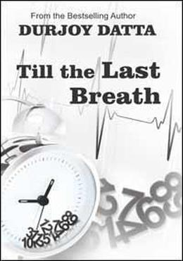Till The Last Breath by Durjoy Datta