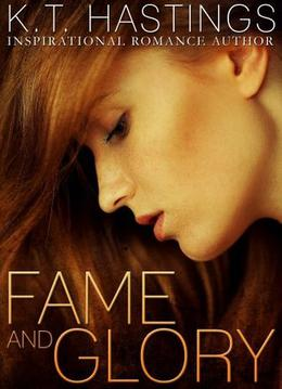 Fame and Glory by K.T. Hastings