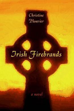 Irish Firebrands by Christine Plouvier