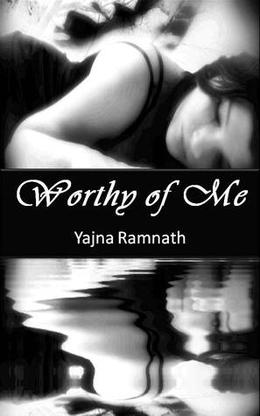 Worthy of Me  (Novella) by Yajna Ramnath