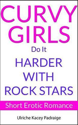Curvy Girls Do It Harder with Rock Stars by Ulriche Kacey Padraige