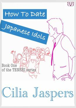 How to Date Japanese Idols by Cilia Jaspers