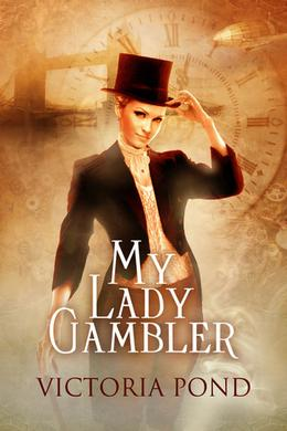 My Lady Gambler: Stories of erotic romance, corsets, and an England that never was by Victoria Pond