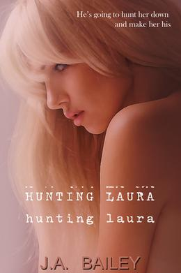 Hunting Laura by J.A. Bailey