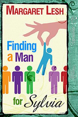 Finding A Man For Sylvia by Margaret Lesh