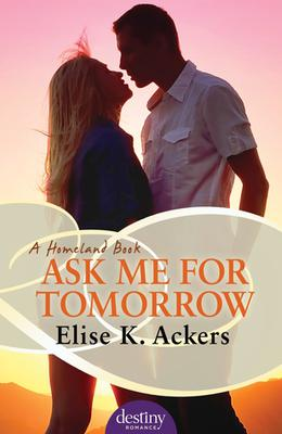 Ask Me for Tomorrow by Elise K. Ackers