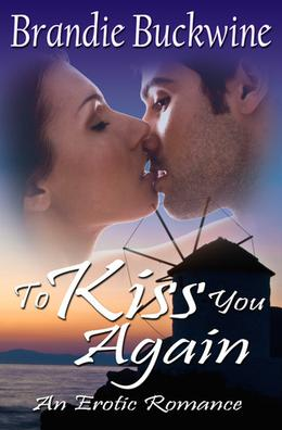 To Kiss You Again - An Erotic Romance by Brandie Buckwine