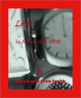Love In A Nick Of Time by Stephanie Jean Smith