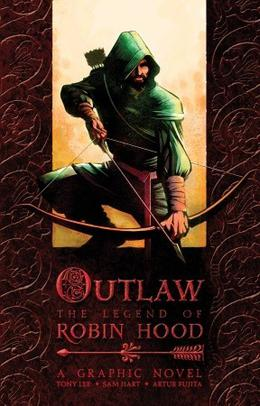Outlaw: The Legend of Robin Hood (Graphic Classics) by Tony Lee, Sam Hart, Artur Fujita