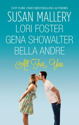 All For You: Halfway There / Buckhorn Ever After / The One You Want / One Perfect Night by Susan Mallery, Lori Foster, Gena Showalter, Bella Andre