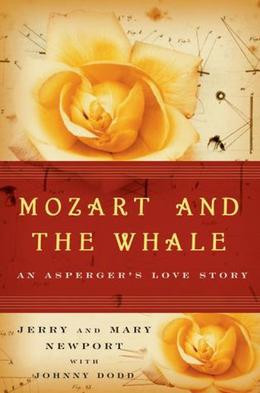 Mozart and the Whale: An Asperger's Love Story by Jerry Newport, Mary Newport, Johnny Dodd