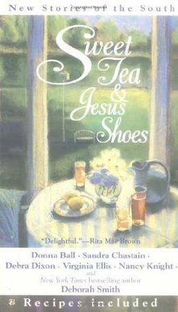 Sweet Tea and Jesus Shoes by Deborah Smith, Virginia Ellis, Sandra Chastain, Various