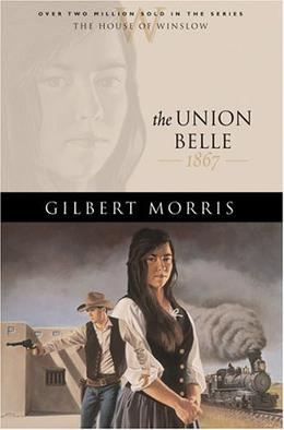 The Union Belle: 1867 by Gilbert Morris